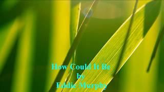 EDDIE MURPHY HOW COULD IT BE [w/ Lyrics]