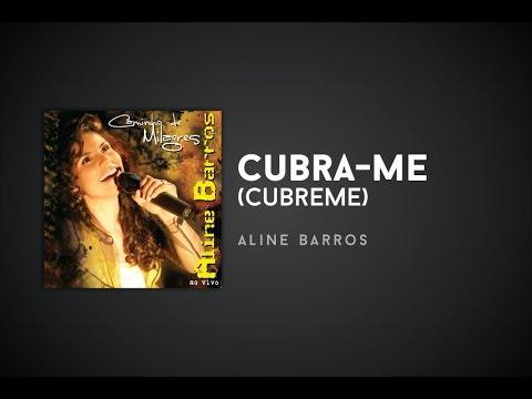 Aline Barros - Cubra-me (Cubreme)
