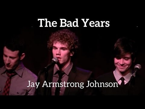 THE BAD YEARS - Jay Johnson with Morgan Karr, Matt Doyle, Nick Blaemire...