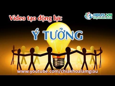 Video Tạo động lực mạnh mẽ - Ý TƯỞNG (Idea) - OBUS.VN