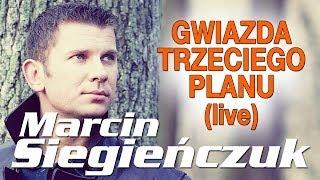 Marcin Siegieńczuk - Gwiazda trzeciego planu (Live)