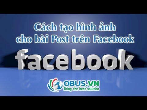 Hướng dẫn tạo hình ảnh hấp dẫn cho bài Post trên Facebook [OBUS.VN]