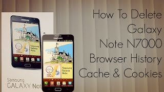 How To Delete Galaxy Note N7000 Browser History Cache