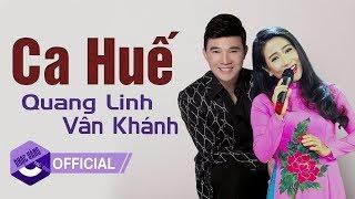 CA HUẾ - Quang Linh, Vân Khánh   Chọn lọc những tuyệt phẩm nhạc Huế ai nghe cũng phải nghiện