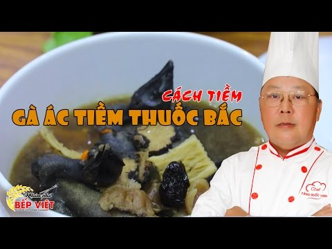 Cách tiềm Gà Ác Tiềm Thuốc Bắc ngon và bổ dưỡng - Chef Vinh | Khám Phá Bếp Việt