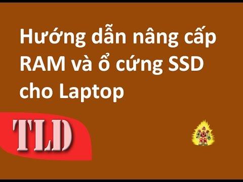 Hướng dẫn nâng cấp Ram Và ổ cứng SSD cho Laptop