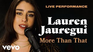 "Lauren Jauregui - ""More Than That"" Live Performance 