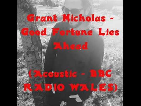 Grant Nicholas - Good Fortune Lies Ahead (Acoustic)