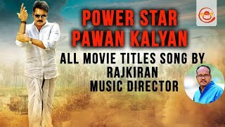 Pawan Kalyan All Movie Titles Song by Music Director Raj K..