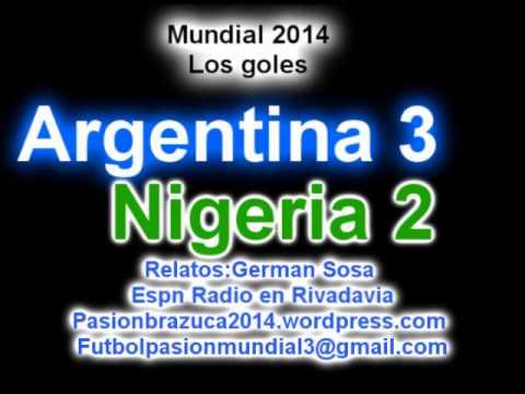 Argentina 3 Nigeria 2 (Relato German Sosa ) Mundial de Brasil 2014 Los goles