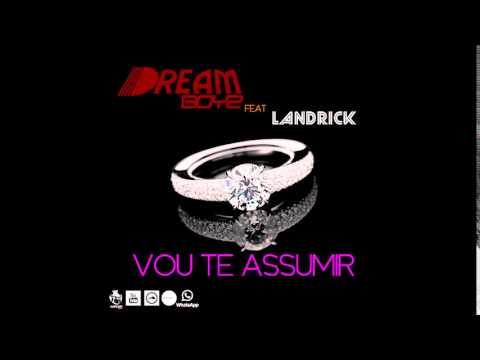 Dream Boyz feat. Landrick - Vou Te Assumir [2014]