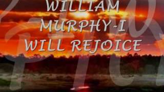 WILLIAM MURPHY I WILL REJOICE