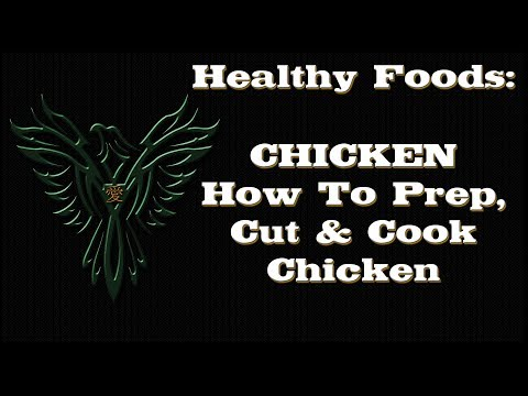 Healthy Foods - Chicken - How To Prep, Cut & Cook Chicken - Healthy Foods Series