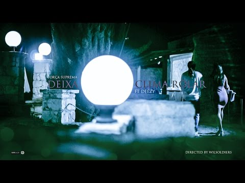 Força Suprema - Deixa O Clima Rolar (Feat: Deezy)