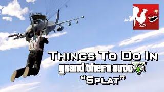 Things To Do In GTA V Splat