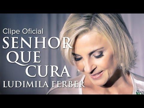 Ludmila Ferber - Senhor que Cura (Clipe Oficial)