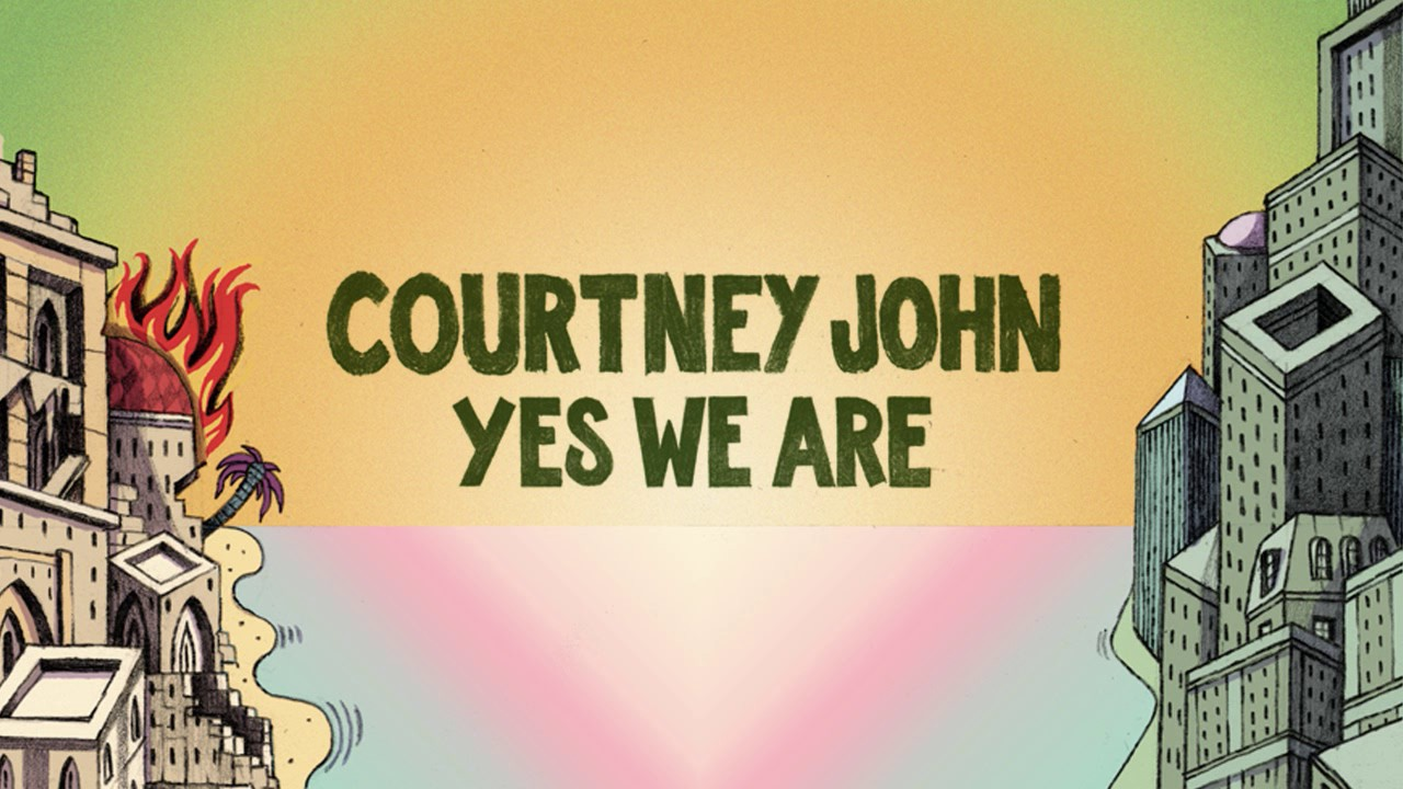 Courtney John – Yes We Are