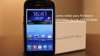 Como Voltar Para Firmware ORIGINAL Du GALAXY S3 MINI 2014