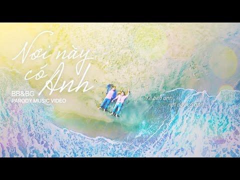 BB&BG : Nơi Này Có Anh [Parody][Remake][Official]