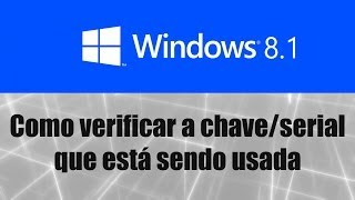Windows 8.1 Como Verificar A Chave / Serial Que Está