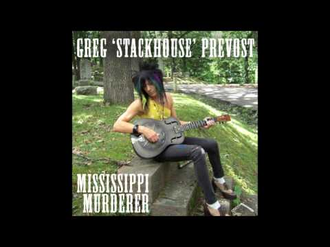 Greg ''Stackhouse'' Prevost - Hard time killing floor blues