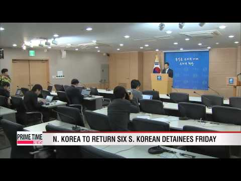 N. Korea to return six S. Korean detainees Friday