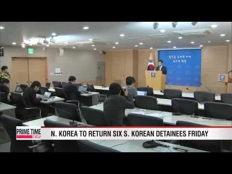 N. Korea to return six S. Korean detainees Friday