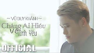Chẳng Ai Hiểu Về Tình Yêu - Vũ Duy Khánh [Official MV HD]