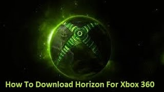 How To Download Horizon For Xbox 360