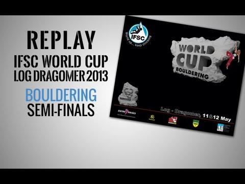 IFSC Climbing World Cup Log Dragomer 2013 - Bouldering - Replay Semi-Finals