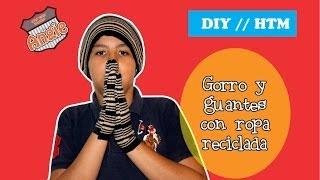 Aprende a hacer un gorro y guantes con ropa reciclada
