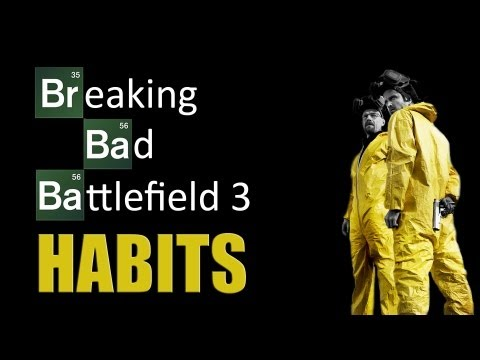 Breaking Bad Battlefield 3 Habits - I ain't got time for that!