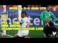 Sevilla VS Man Utd 0 0 Champions League Podcast Pig and the Hen show