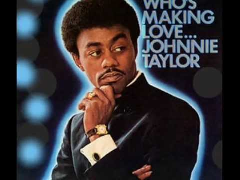 Johnnie Taylor - Who's Makin' Love