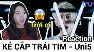 Cô gái Hàn Quốc reaction #KẺ CẮP TRÁI TIM - Uni5
