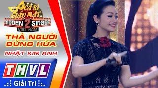 THVL | Ca sĩ giấu mặt 2016 - Tập 6: Nhật Kim Anh | Vòng 4 - Thà người đừng hứa