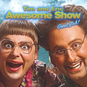 Tim and Eric Awesome Show Great Job!
