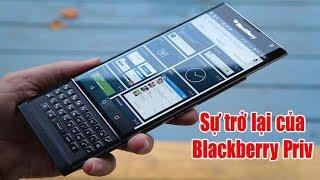 Trên tay Blackberry Priv cũ: Sau 2 năm giá đã quá tốt cho 1 siêu phẩm