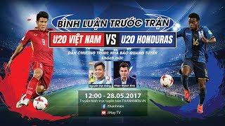 [TRỰC TIẾP] U20 Việt Nam vs U20 Honduras - Bình luận trước trận đấu