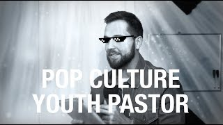 Pop Culture Youth Pastor