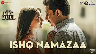 Ishq Namazaa – Ankit Tiwari (The Big Bull) Video HD