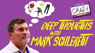 Deep Thoughts w/ Mark Schlereth | MAYBE I'M CRAZY