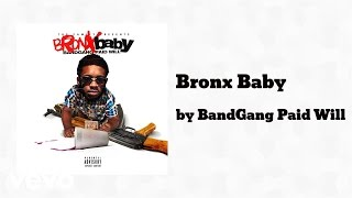 BandGang Paid Will - Bronx Baby  (AUDIO)