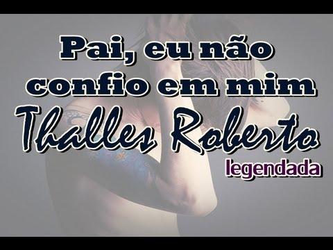Baixar Thalles Roberto - Pai, eu não confio em mim (legendada) lançamento 2013
