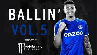 TOP SKILLS + POWER PLAYS! | BALLIN' VOL.5! | JAMES RODRIGUEZ, BEN GODFREY, RICHARLISON + MORE