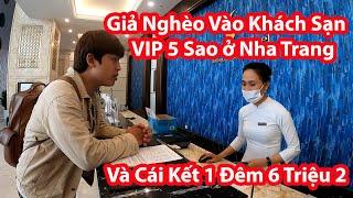 HuyLê Giả Nghèo Vào Khách Sạn VIP 5 Sao Nha Trang Và Cái Kết Ở 1 Đêm 6 Triệu 2
