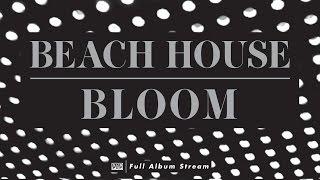 Beach House - Bloom [FULL ALBUM STREAM]