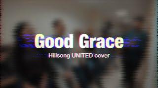 Good Grace - Великая благодать (Hillsong UNITED cover)