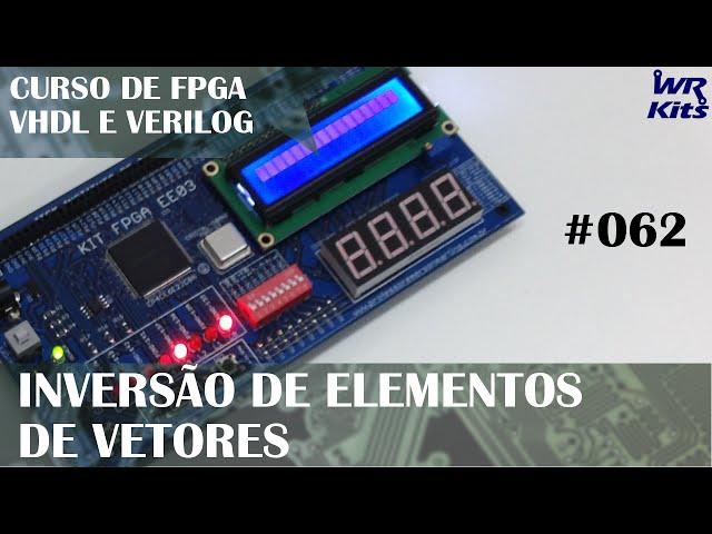 INVERSÃO DE ELEMENTOS DE VETORES | Curso de FPGA #062