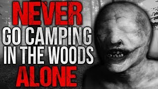 """NEVER Go Camping in the Woods Alone"" Creepypasta"